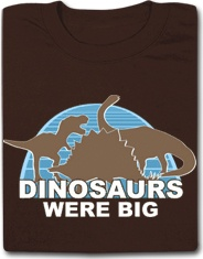Dinosaurs Were Big Funny T Shirt